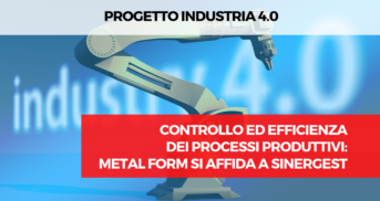 Digitalizzazione e automazione dei processi produttivi: Metal Form si affida a Sinergest